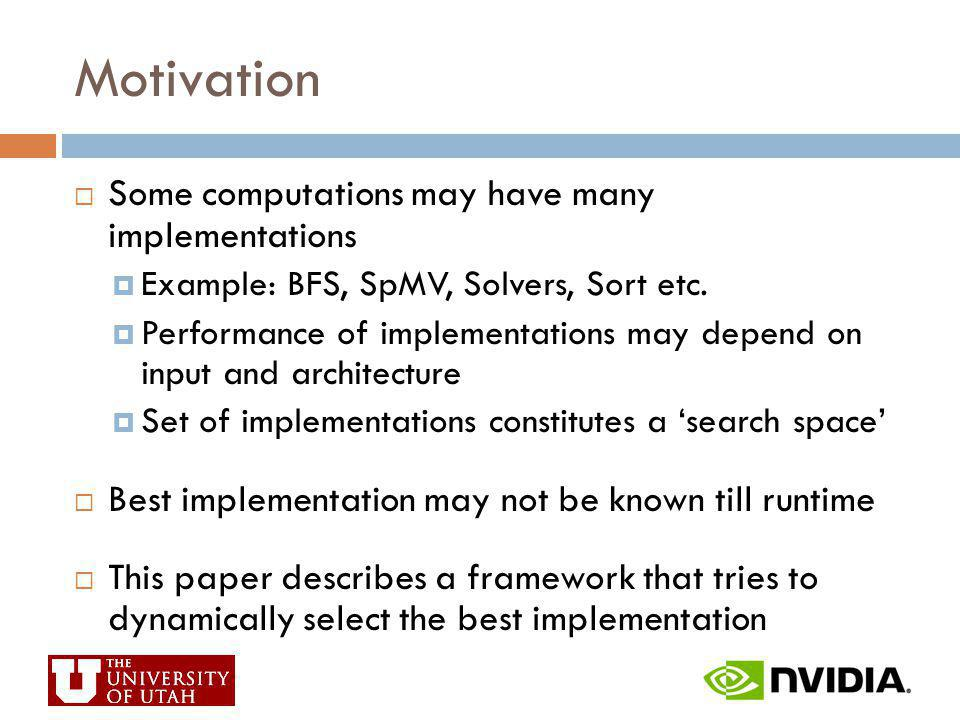Motivation Some computations may have many implementations
