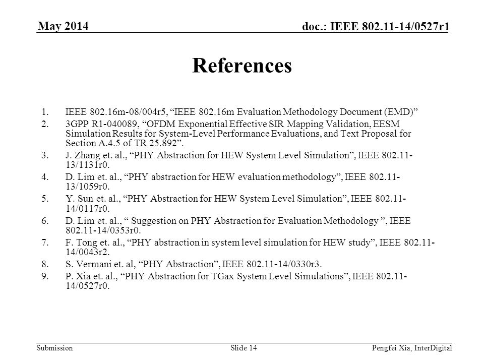 Month Year doc.: IEEE 802.11-yy/xxxxr0. May 2014. References. IEEE 802.16m-08/004r5, IEEE 802.16m Evaluation Methodology Document (EMD)