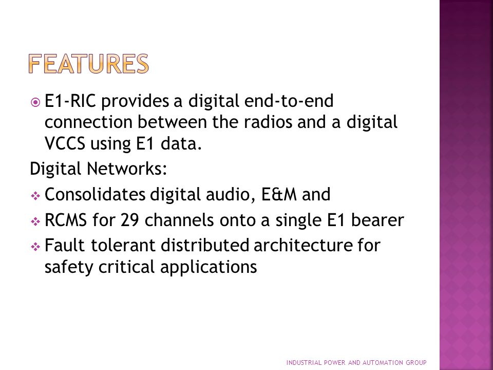 features E1-RIC provides a digital end-to-end connection between the radios and a digital VCCS using E1 data.