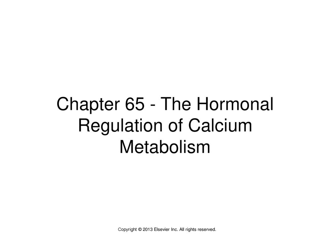 Chapter 65 - The Hormonal Regulation of Calcium Metabolism