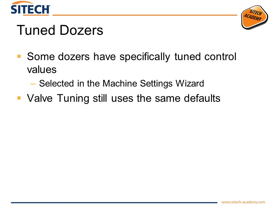 Tuned Dozers Some dozers have specifically tuned control values