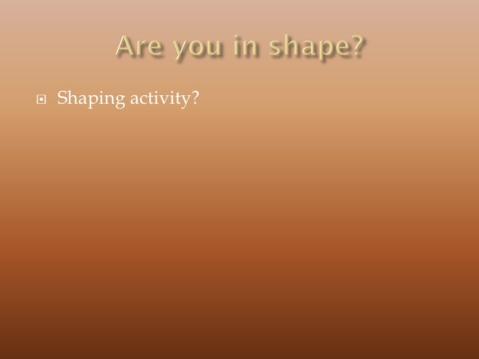 Are you in shape Shaping activity