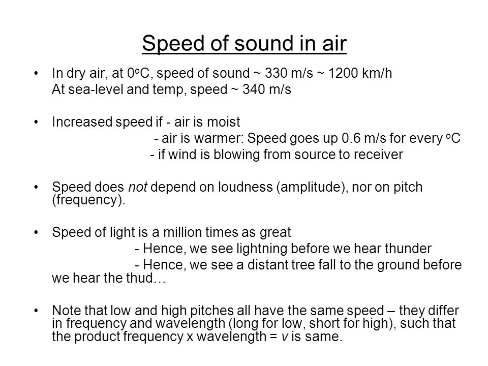 Speed of sound in air In dry air, at 0oC, speed of sound ~ 330 m/s ~ 1200 km/h. At sea-level and temp, speed ~ 340 m/s.
