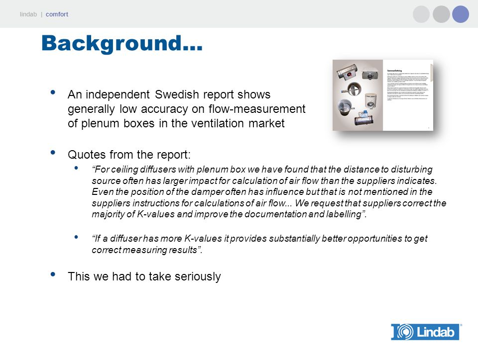 Background... An independent Swedish report shows generally low accuracy on flow-measurement of plenum boxes in the ventilation market.