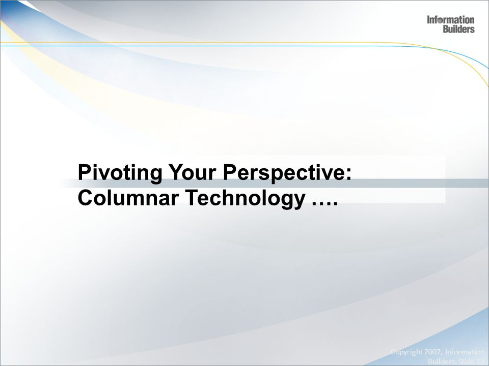 Pivoting Your Perspective: Columnar Technology ….