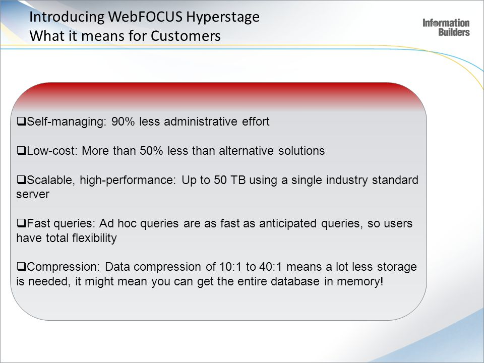 Introducing WebFOCUS Hyperstage What it means for Customers