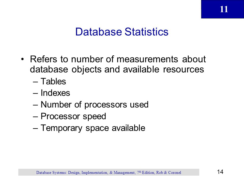 Database Statistics Refers to number of measurements about database objects and available resources.