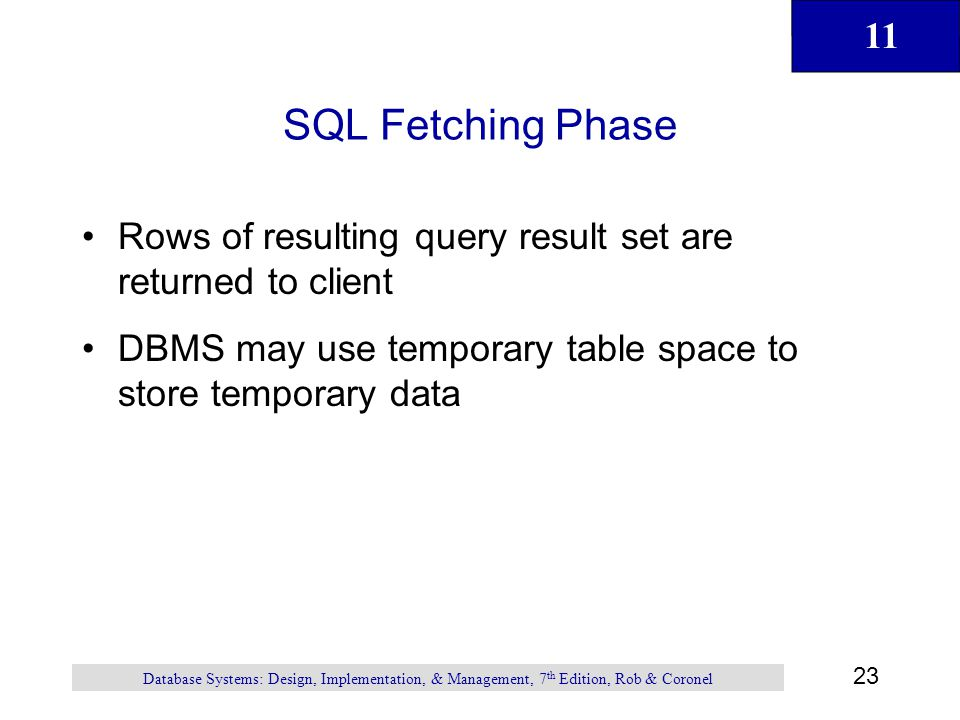 SQL Fetching Phase Rows of resulting query result set are returned to client. DBMS may use temporary table space to store temporary data.