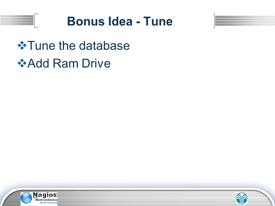 Bonus Idea - Tune Tune the database Add Ram Drive