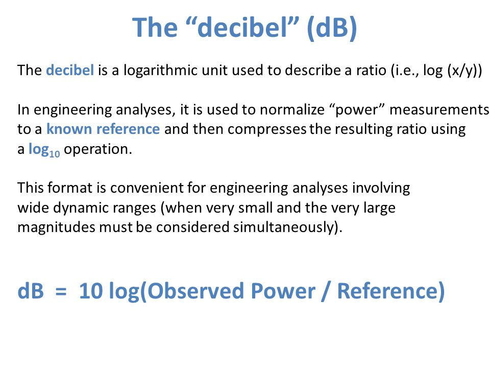The decibel (dB) dB = 10 log(Observed Power / Reference)