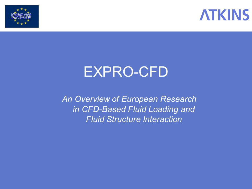 EXPRO-CFD An Overview of European Research in CFD-Based Fluid Loading and Fluid Structure Interaction.