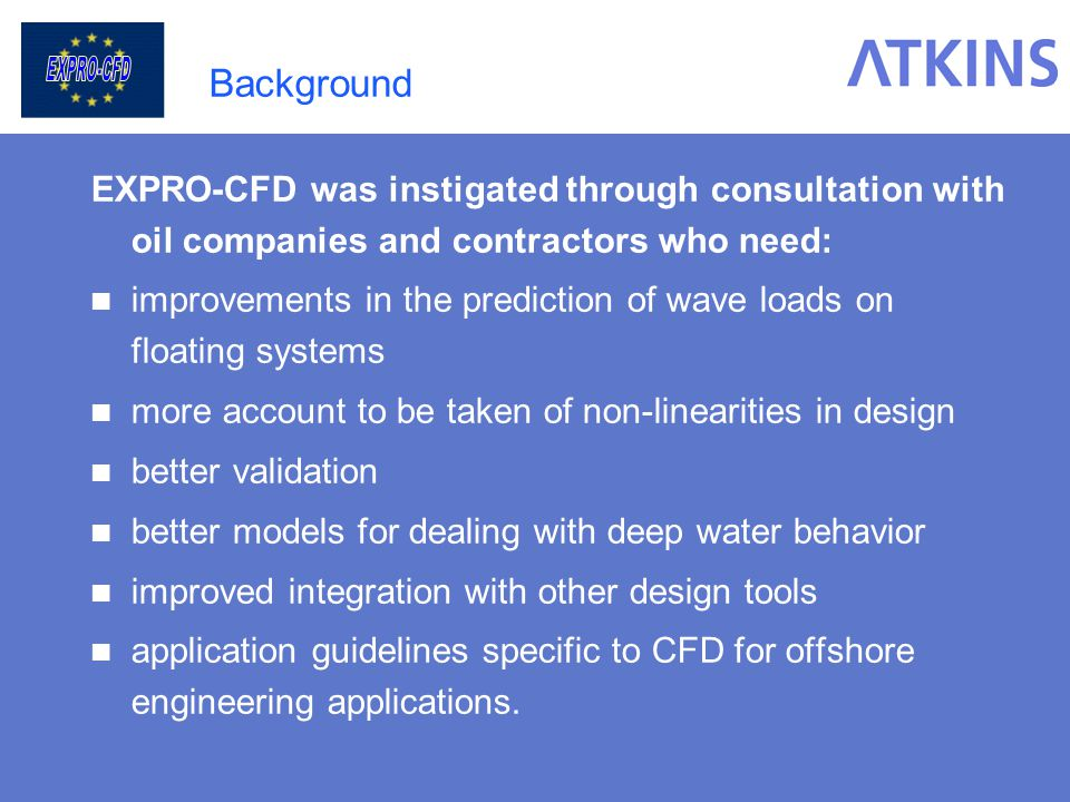 Background EXPRO-CFD was instigated through consultation with oil companies and contractors who need:
