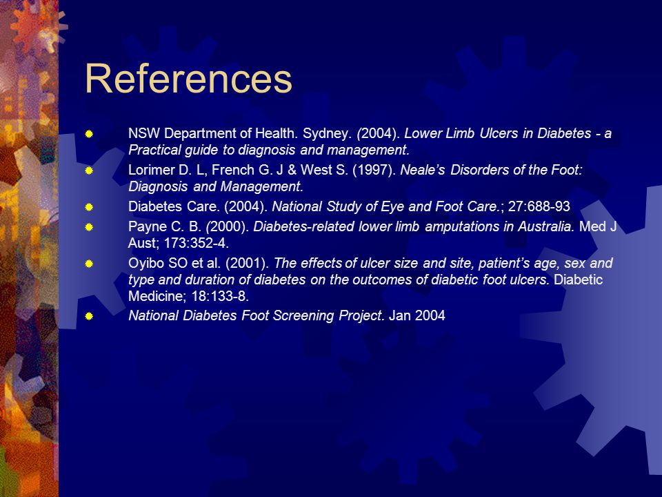 References NSW Department of Health. Sydney. (2004). Lower Limb Ulcers in Diabetes - a Practical guide to diagnosis and management.