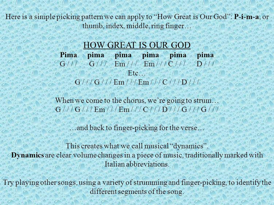 Here is a simple picking pattern we can apply to How Great is Our God : P-i-m-a, or thumb, index, middle, ring finger…