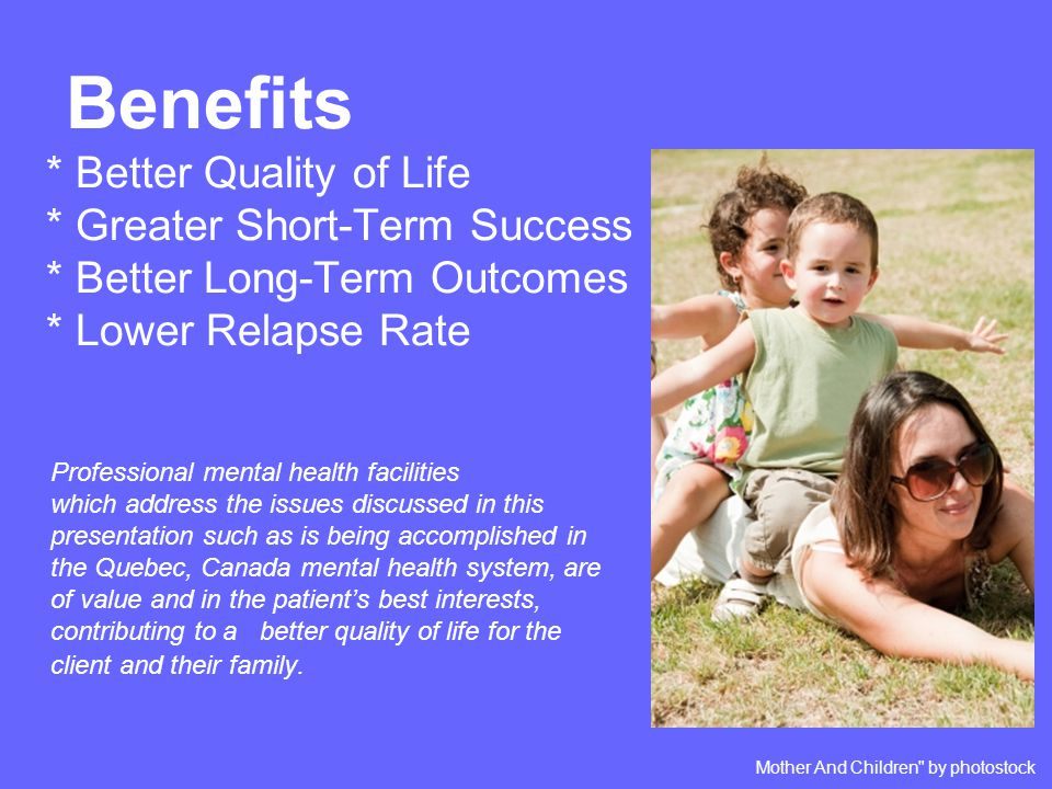 Benefits. Better Quality of Life. Greater Short-Term Success