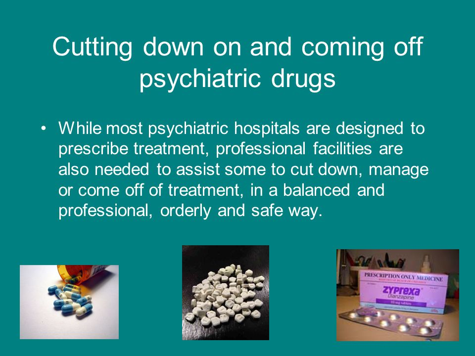 Cutting down on and coming off psychiatric drugs