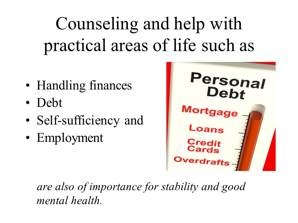 Counseling and help with practical areas of life such as