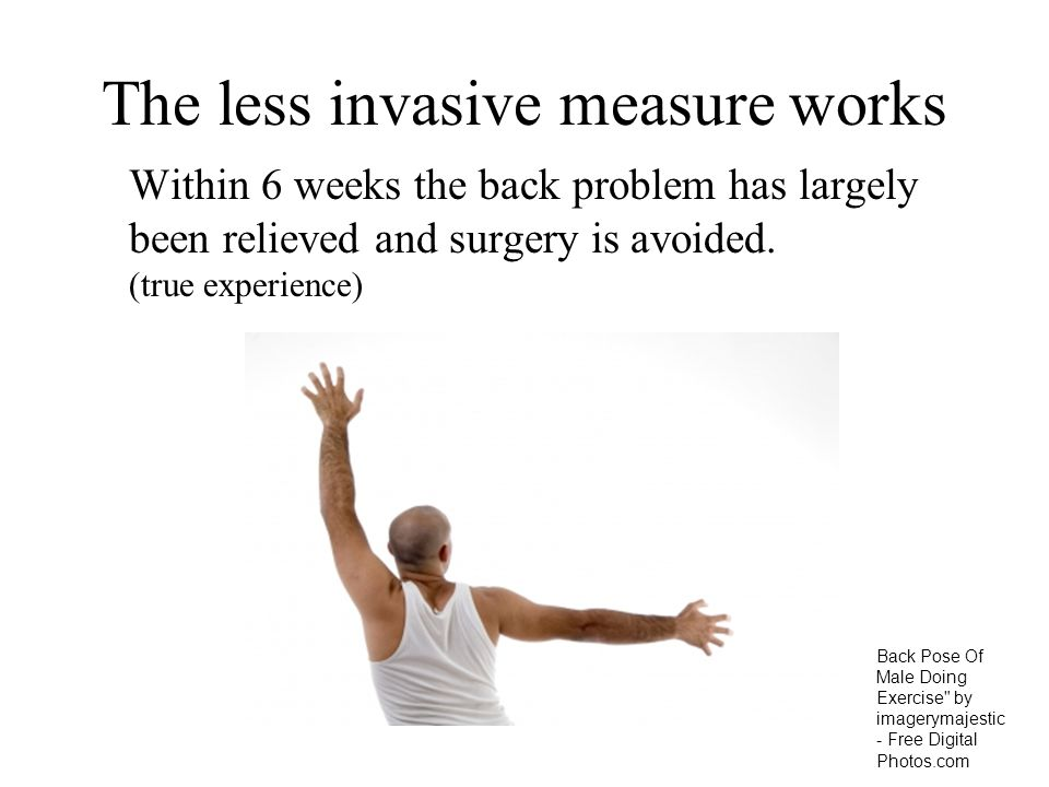 The less invasive measure works