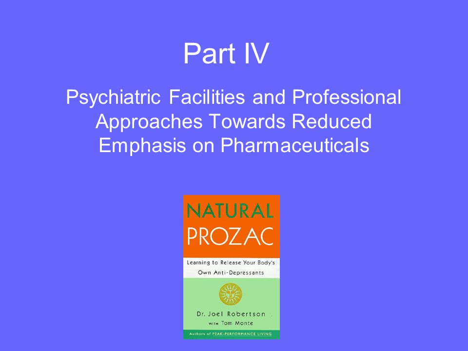 Part IV Psychiatric Facilities and Professional Approaches Towards Reduced Emphasis on Pharmaceuticals.