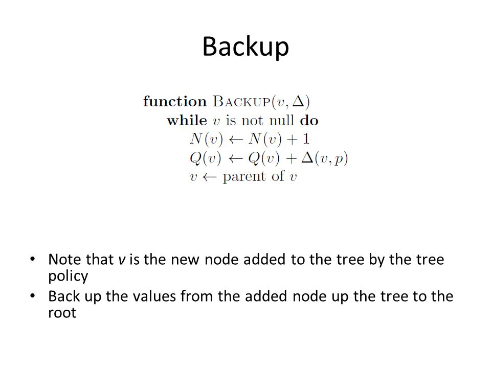 Backup Note that v is the new node added to the tree by the tree policy.
