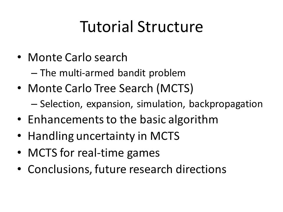 Tutorial Structure Monte Carlo search Monte Carlo Tree Search (MCTS)