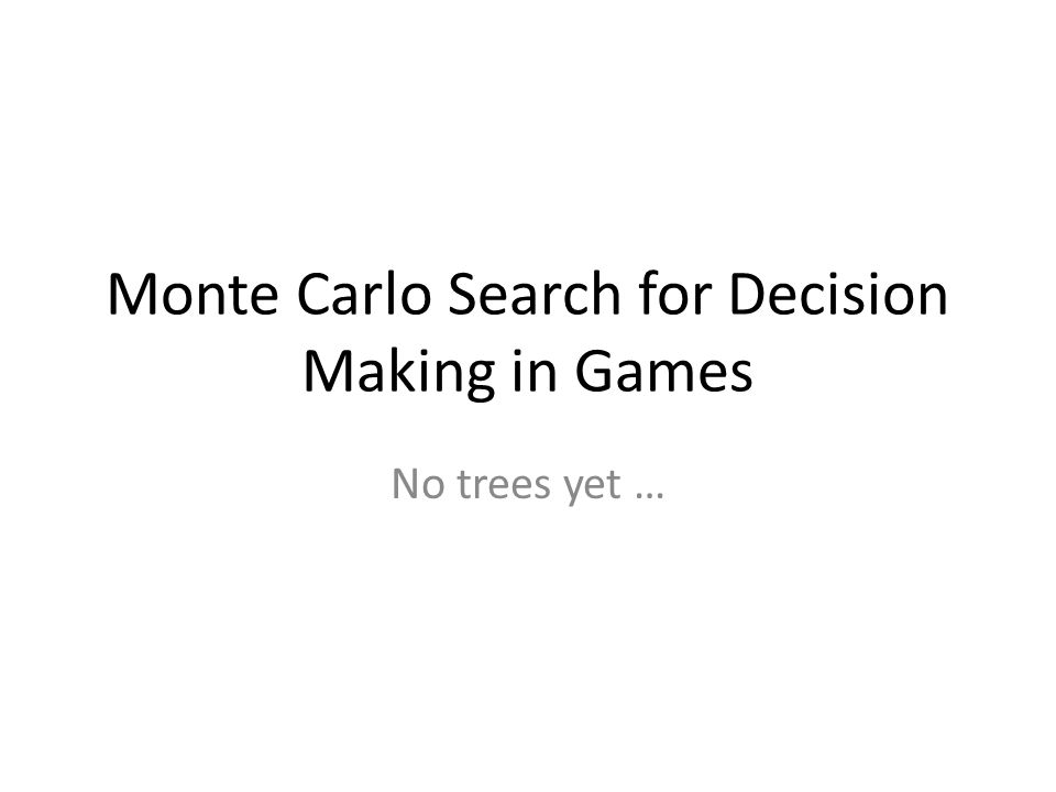 Monte Carlo Search for Decision Making in Games