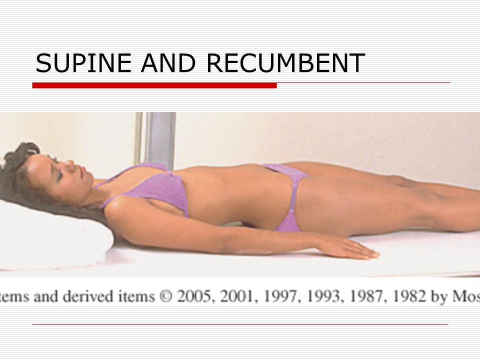 SUPINE AND RECUMBENT