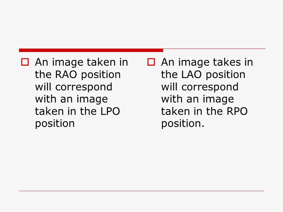 An image taken in the RAO position will correspond with an image taken in the LPO position