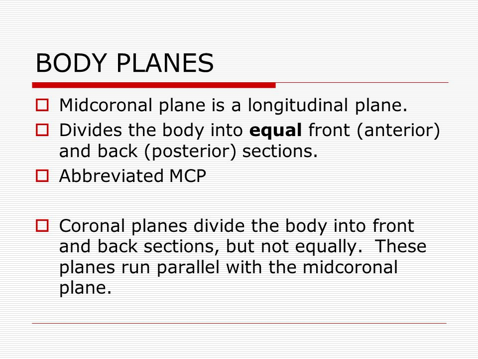 BODY PLANES Midcoronal plane is a longitudinal plane.