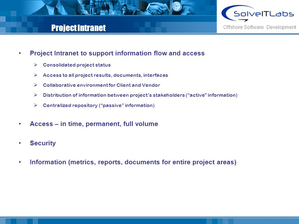 Project Intranet Offshore Software Development. Project Intranet to support information flow and access.