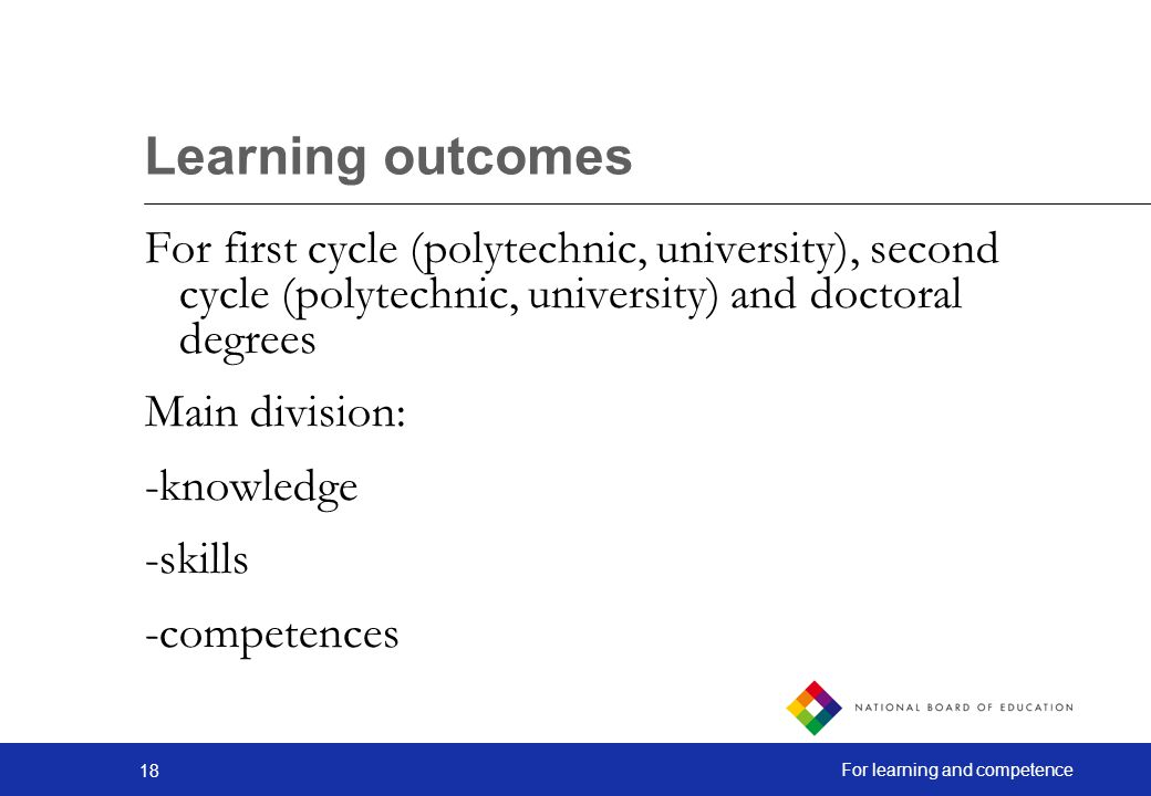 Learning outcomes For first cycle (polytechnic, university), second cycle (polytechnic, university) and doctoral degrees.