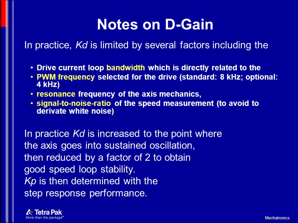 Notes on D-Gain In practice, Kd is limited by several factors including the. Drive current loop bandwidth which is directly related to the.