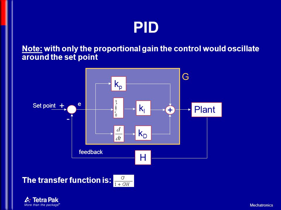 PID Note: with only the proportional gain the control would oscillate around the set point. The transfer function is: