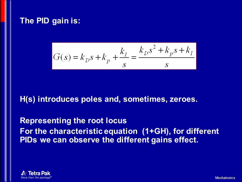 The PID gain is: H(s) introduces poles and, sometimes, zeroes. Representing the root locus.