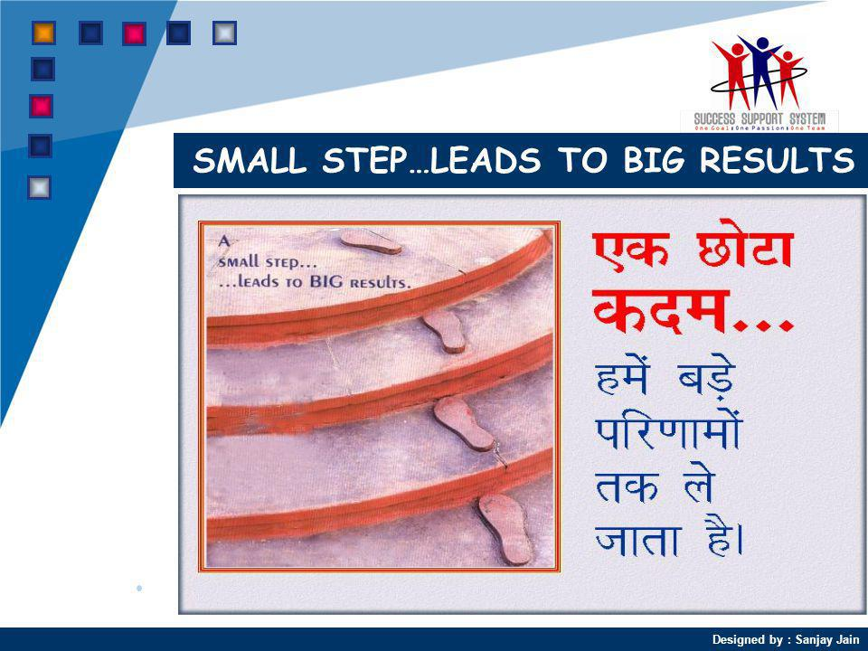 SMALL STEP…LEADS TO BIG RESULTS