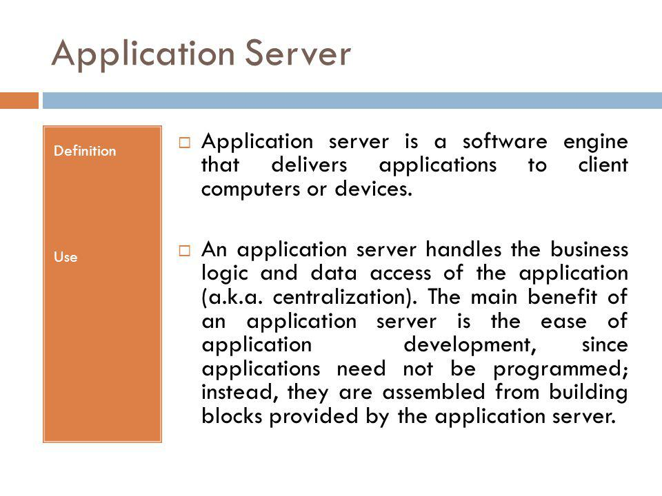 Application Server Definition. Use. Application server is a software engine that delivers applications to client computers or devices.