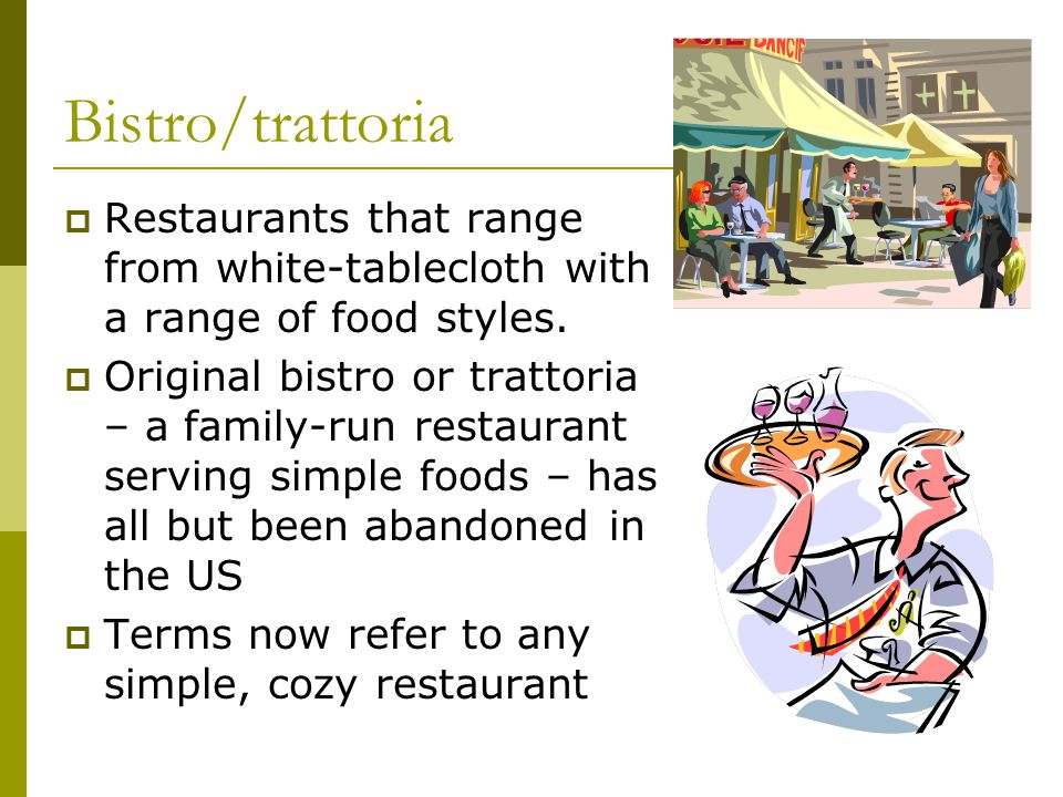 Bistro/trattoria Restaurants that range from white-tablecloth with a range of food styles.