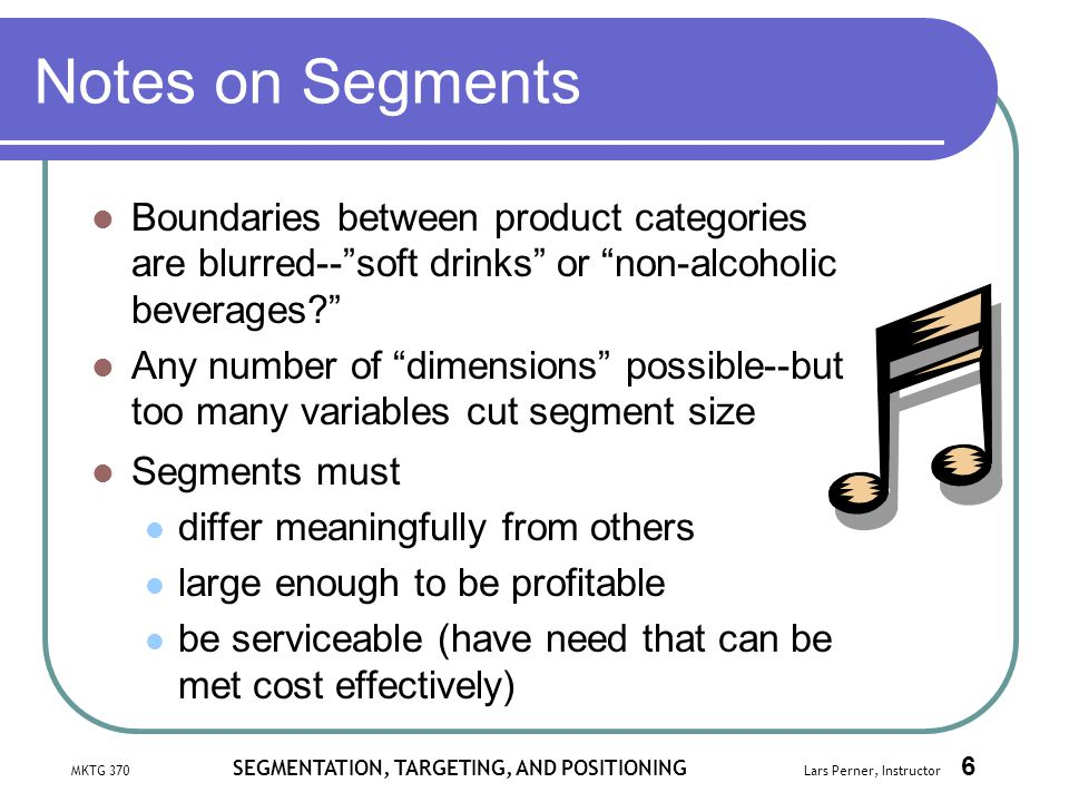 Notes on Segments Boundaries between product categories are blurred-- soft drinks or non-alcoholic beverages