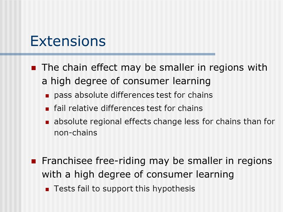 Extensions The chain effect may be smaller in regions with a high degree of consumer learning. pass absolute differences test for chains.