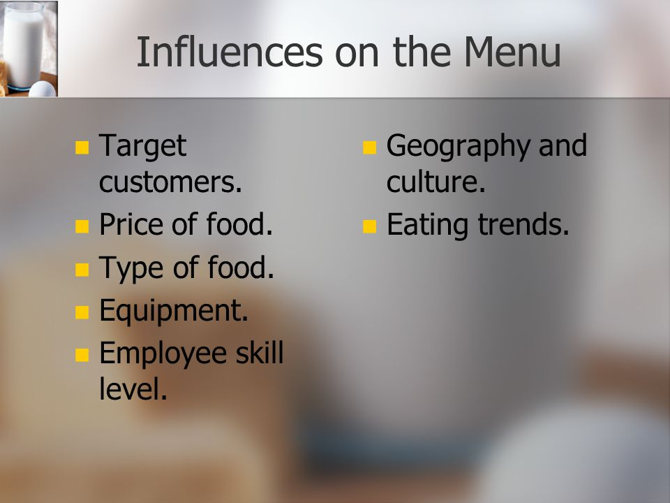 Influences on the Menu Target customers. Price of food. Type of food.