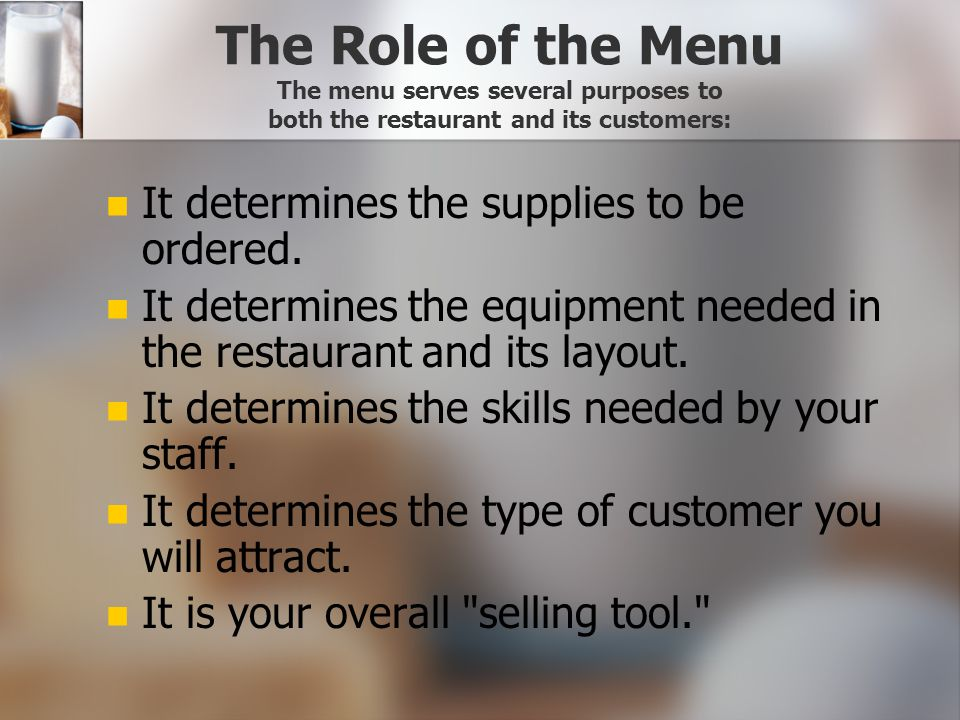The Role of the Menu The menu serves several purposes to both the restaurant and its customers: