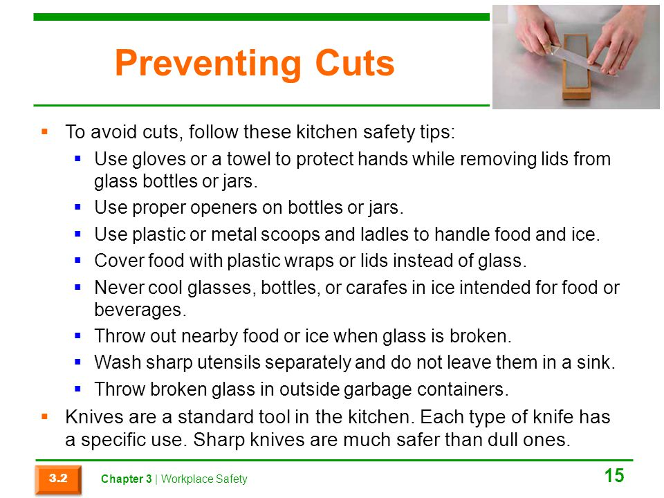 Preventing Cuts To avoid cuts, follow these kitchen safety tips: