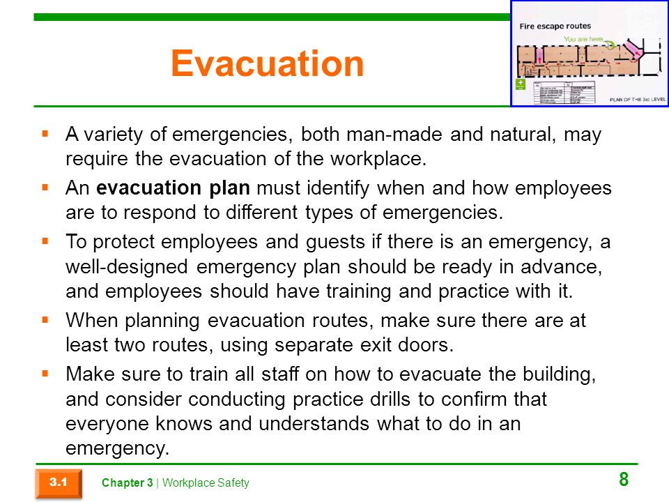 Evacuation A variety of emergencies, both man-made and natural, may require the evacuation of the workplace.