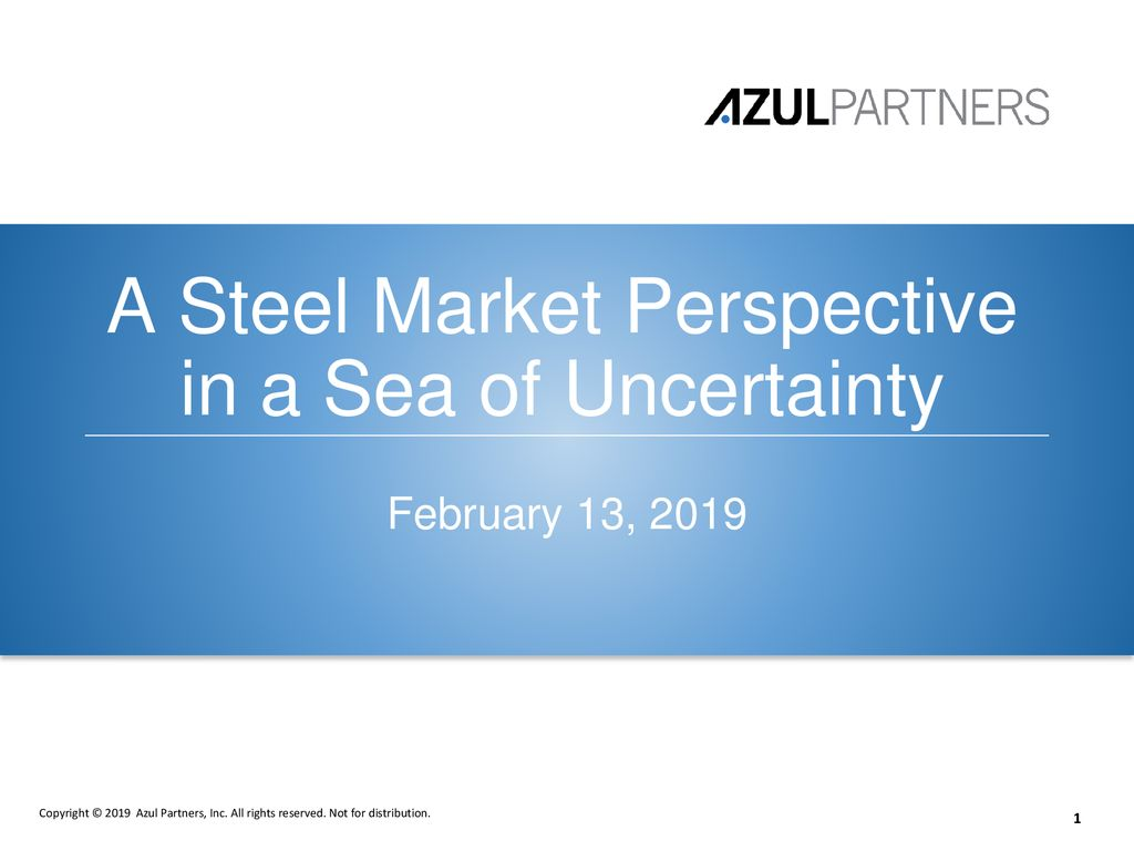 A Steel Market Perspective in a Sea of Uncertainty - ppt download