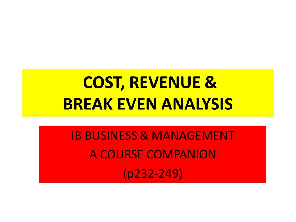 COST, REVENUE & BREAK EVEN ANALYSIS