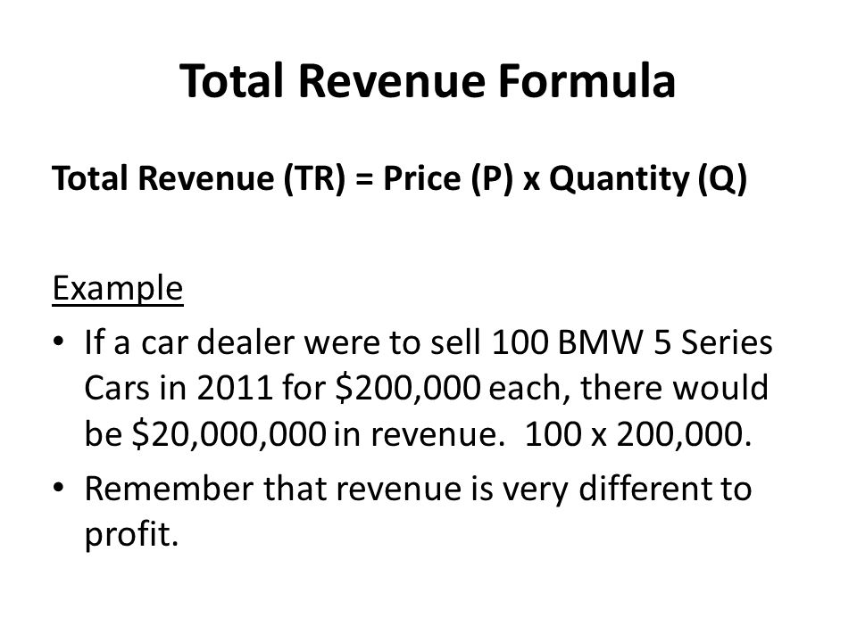 Total Revenue Formula Total Revenue (TR) = Price (P) x Quantity (Q)