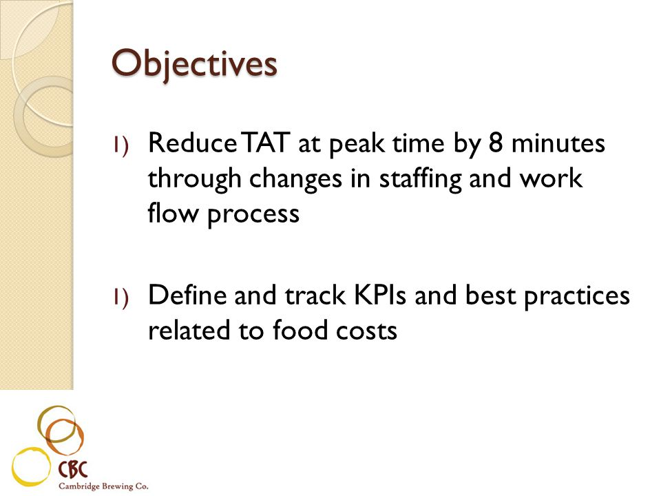 Objectives Reduce TAT at peak time by 8 minutes through changes in staffing and work flow process.
