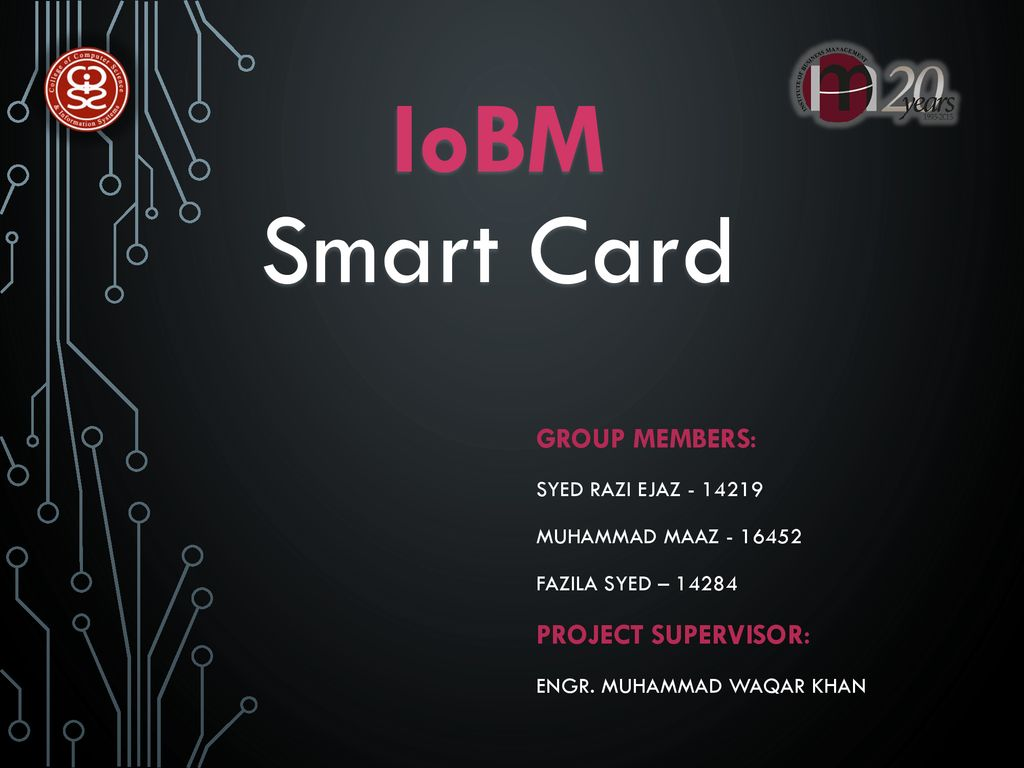IoBM Smart Card Group Members: Project Supervisor: - ppt