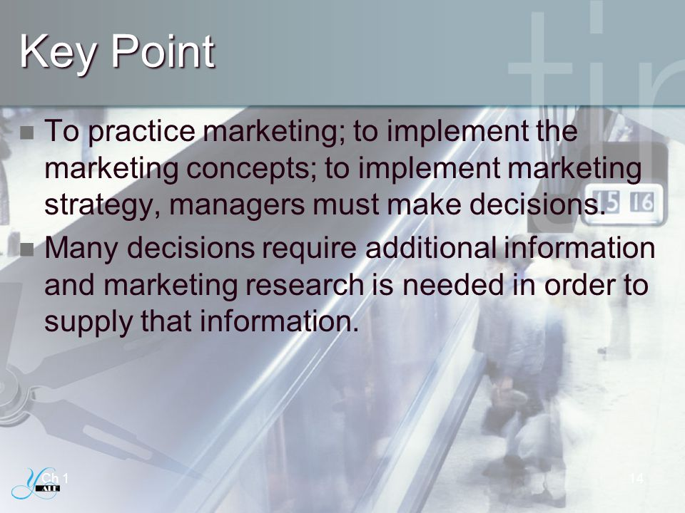 Key Point To practice marketing; to implement the marketing concepts; to implement marketing strategy, managers must make decisions.