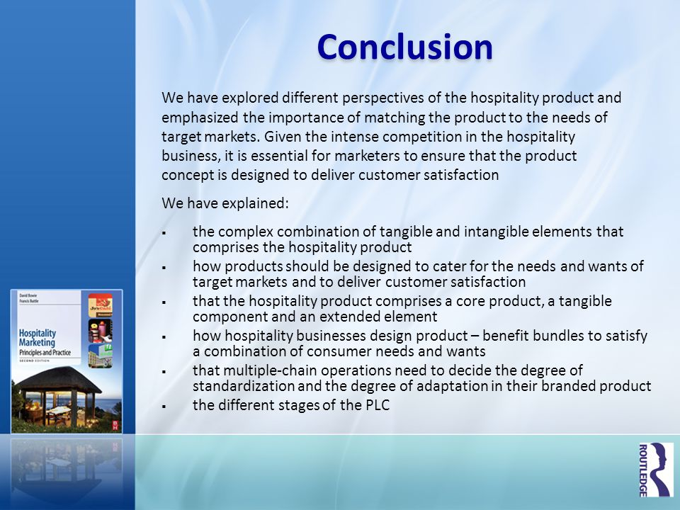 Conclusion We have explored different perspectives of the hospitality product and. emphasized the importance of matching the product to the needs of.